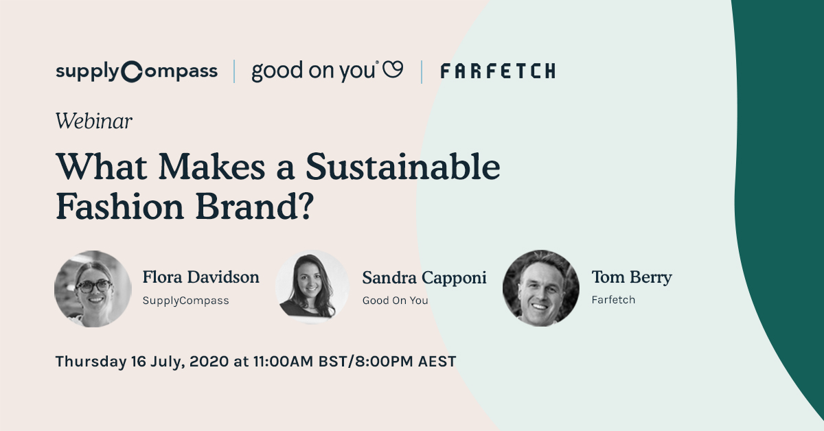 SUPPLY COMPASS ANNOUNCES WEBINAR WITH GOOD ON YOU AND FARFETCH, EXPLORING 'WHAT MAKES A SUSTAINABLE FASHION BRAND?'