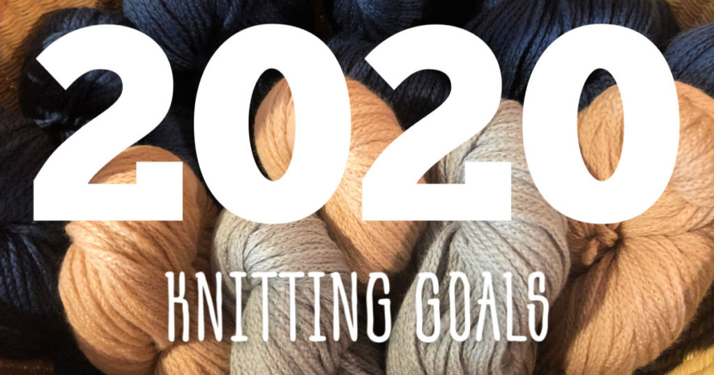Sharing Our Knitting Goals for 2020