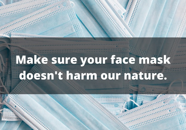 Make sure your face mask doesn't harm our nature.